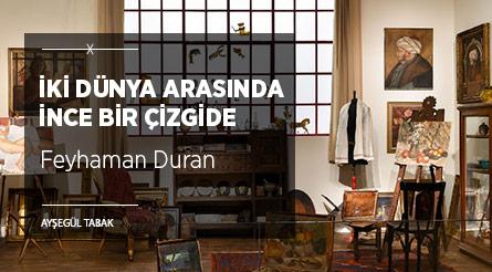 İki Dünya Arasında İnce Bir Çizgide: Feyhaman Duran