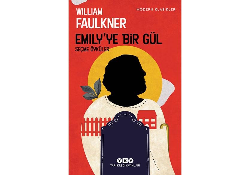 William Faulkner'dan Seçme Öyküler: Emily'ye Bir Gül