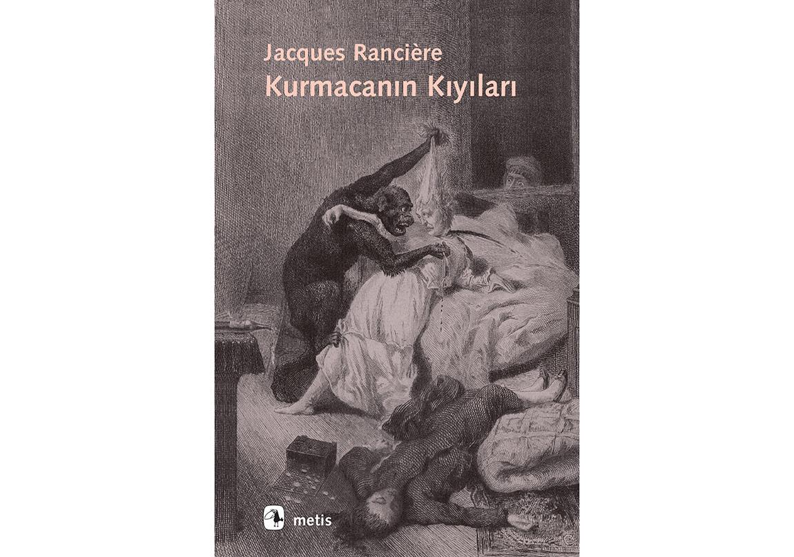 """Jacques Rancière ile """"Kurmacanın Kıyıları"""" Keşfi"""
