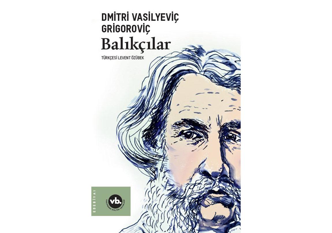 """Dimitri Vasilyeviç Grigoroviç'in """"Balıkçılar""""ı Türkçede"""