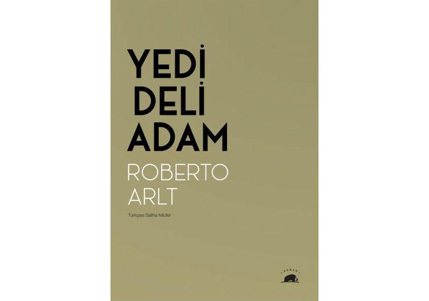 """Roberto Arlt'ın Başyapıtı """"Yedi Deli Adam""""ı Yeniden"""