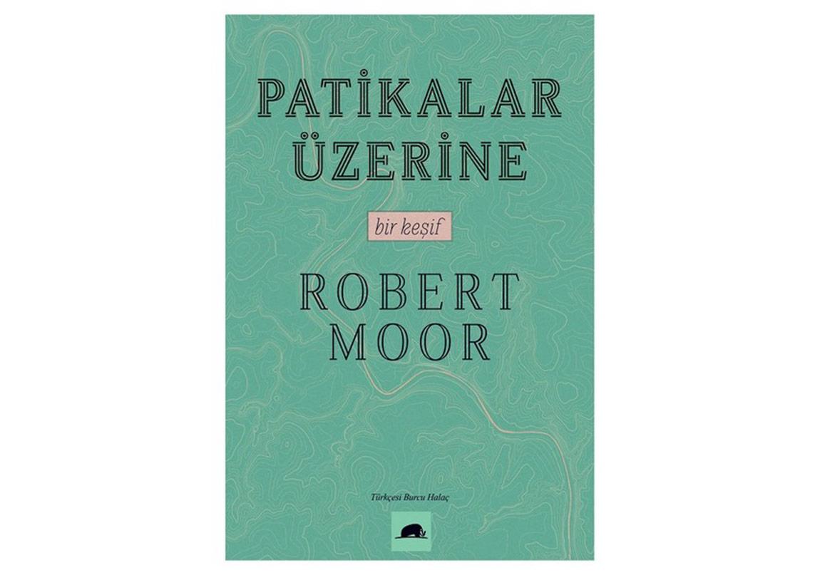 Robert Moor'dan Patikalar Üzerine Bir Keşif