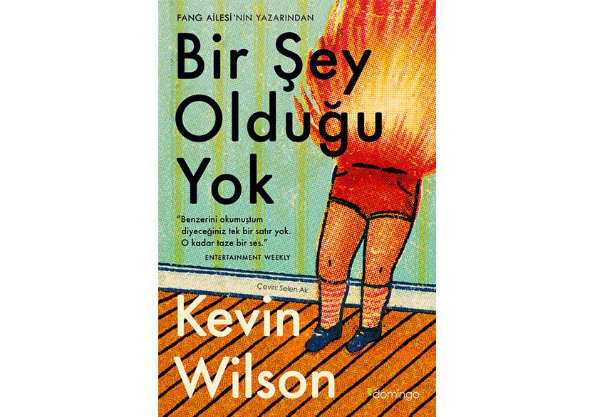 """Kevin Wilson'ın Son Romanı """"Bir Şey Olduğu Yok"""" Türkçede"""