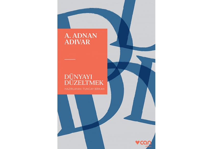 Adnan Adıvar'ın Yazıları: Dünyayı Düzeltmek