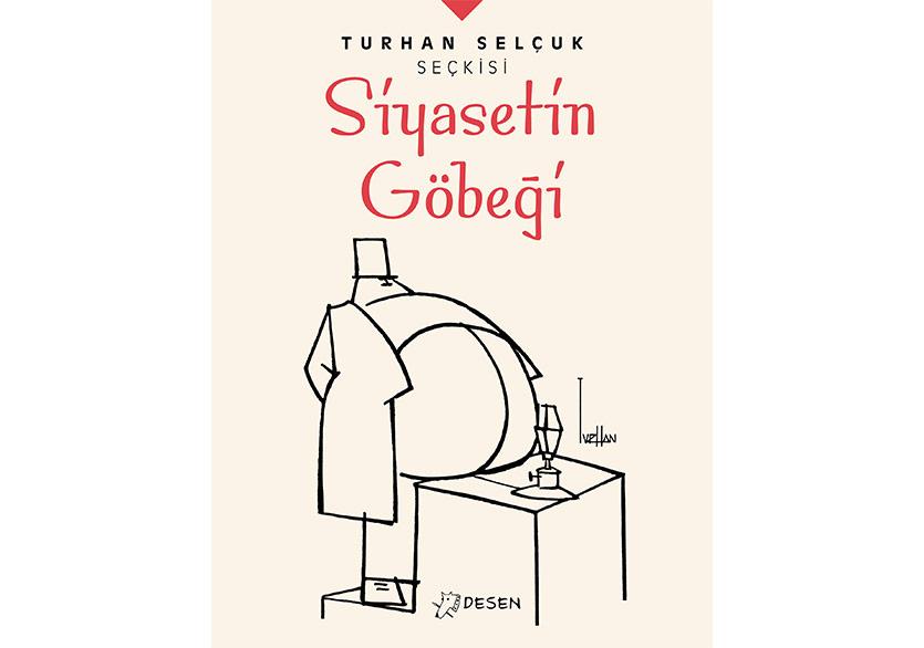 Turhan Selçuk Seçkisi'nden İlk Kitap: Siyasetin Göbeği