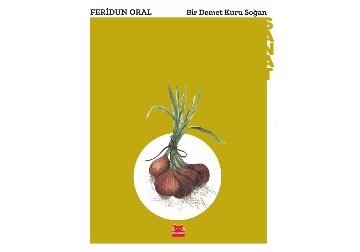 Feridun Oral'dan Bir Sergi Kitap: Bir Demet Kuru Soğan