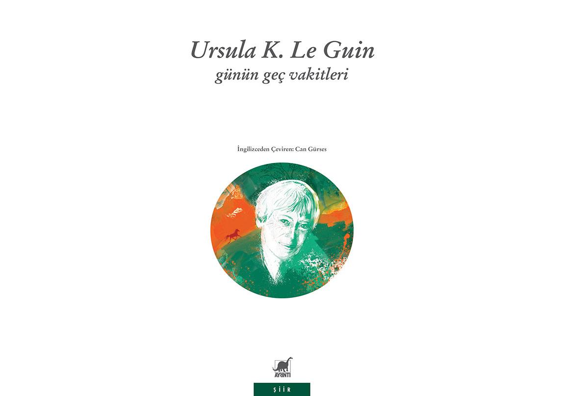 Ursula K. Le Guin'in Şiirleri: Günün Geç Vakitleri