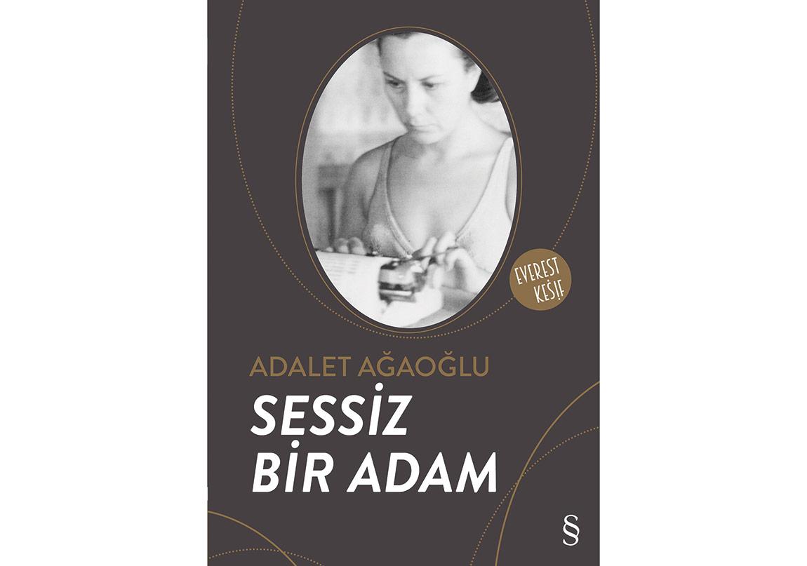 """Adalet Ağaoğlu'ndan""""Sessiz Bir Adam"""" İlk Kez Yayımlandı"""
