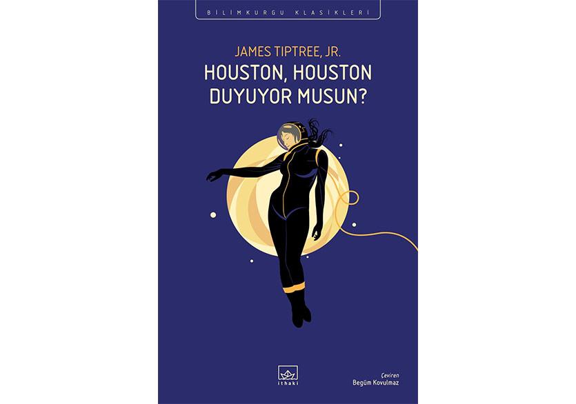 Feminist Ütopyanın Temel Metinlerinden: Houston, Houston Duyuyor Musun?
