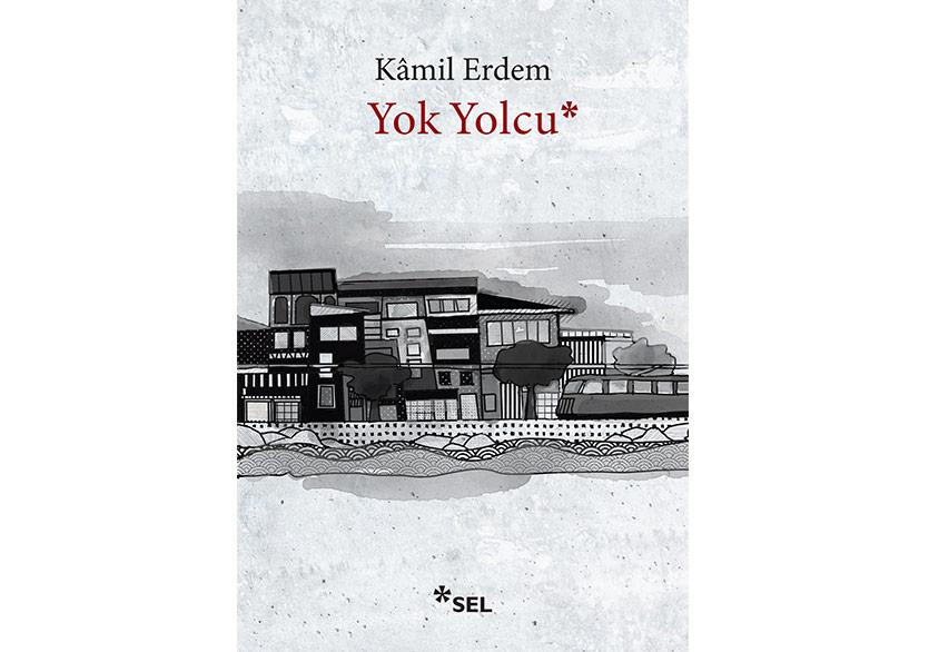 """Kâmil Erdem'den Yeni Öyküler: """"Yok Yolcu"""""""