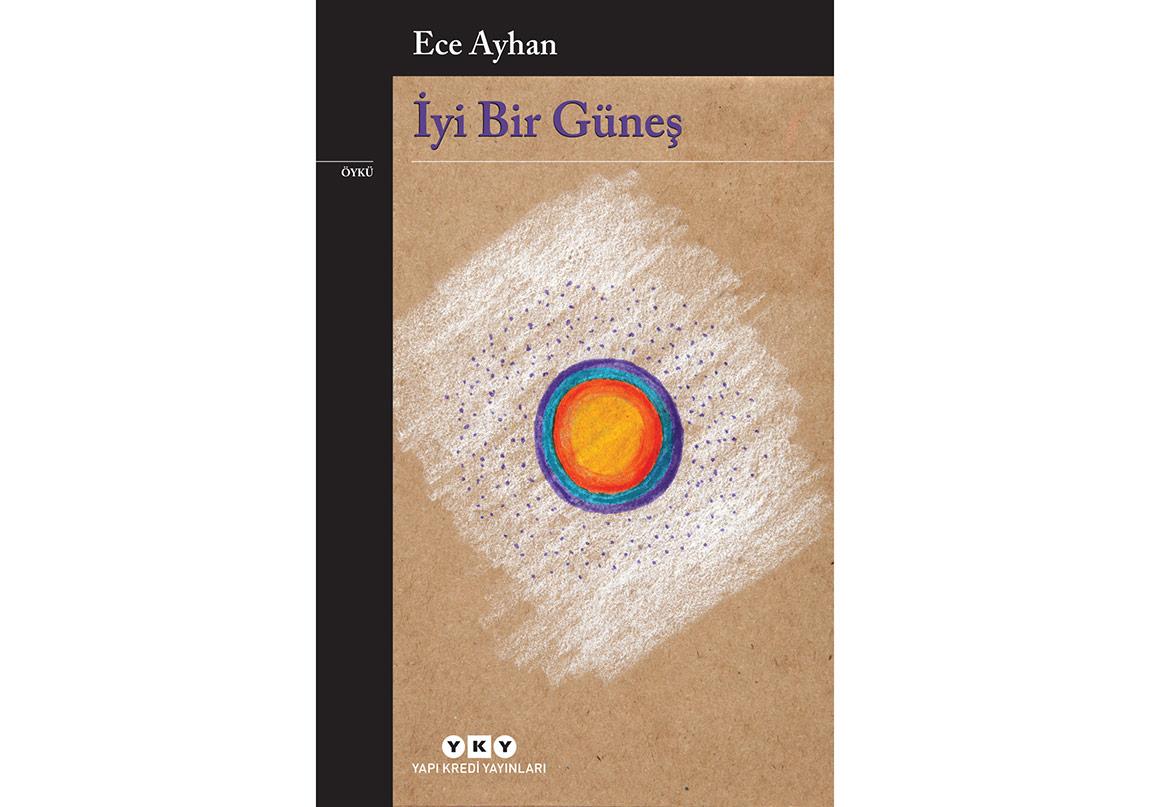 Ece Ayhan'ın Öyküleri: İyi Bir Güneş