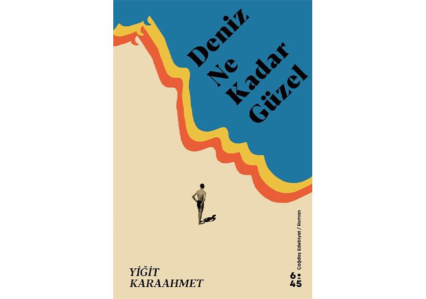 """Yiğit Karaahmet'ten Bir İlk Roman: """"Deniz Ne Kadar Güzel"""""""