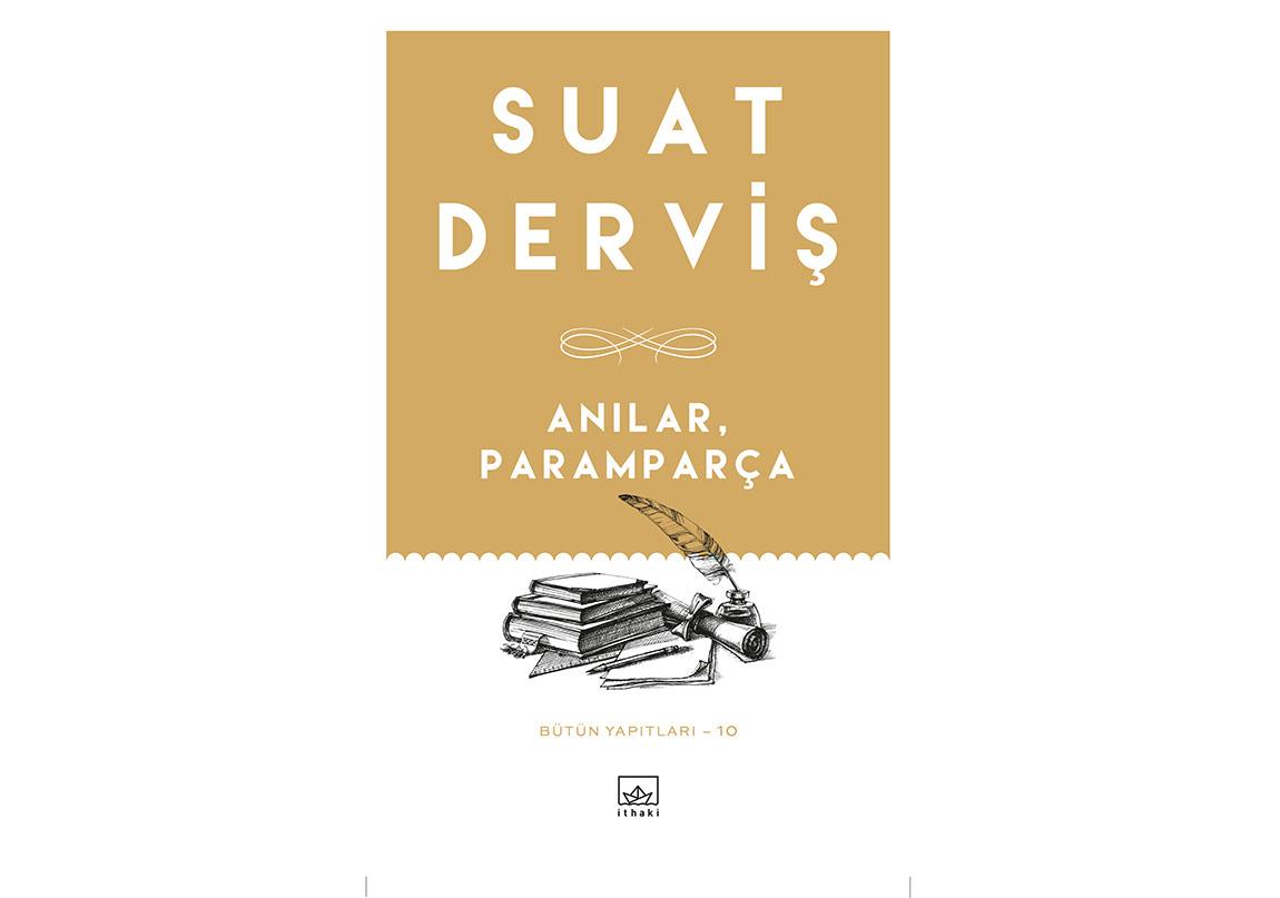 Suat Derviş'in Hayatı: Anılar, Paramparça