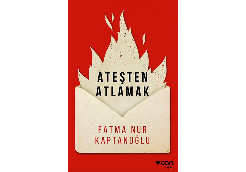 """Fatma Nur Kaptanoğlu'ndan İki Uzun Öykü: """"Ateşten Atlamak"""""""