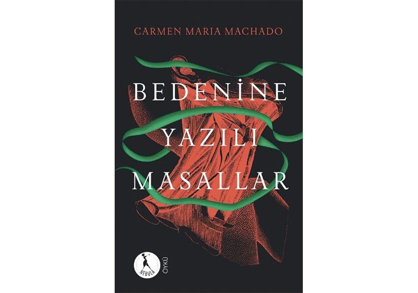 """Carmen Maria Machado'nun """"Bedenine Yazılı Masallar""""ı Türkçede"""