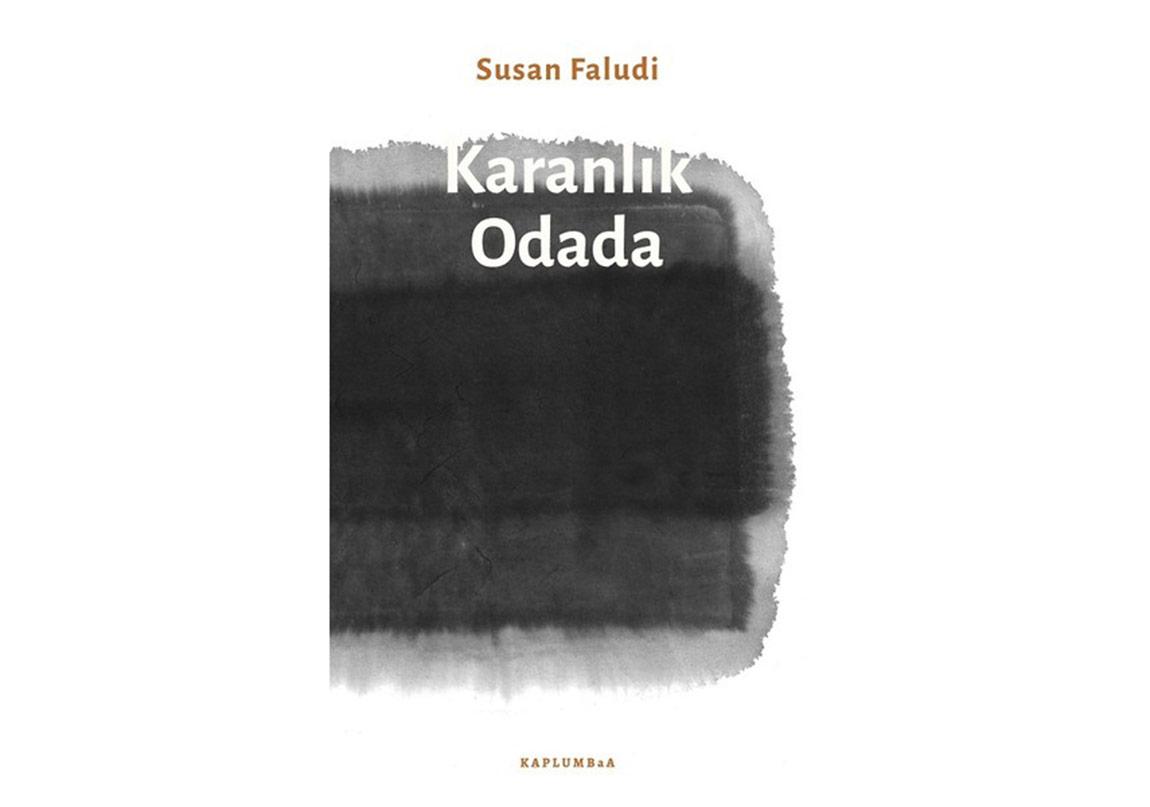 """Susan Faludi'nin """"Karanlık Odada"""" Kitabı Türkçede"""
