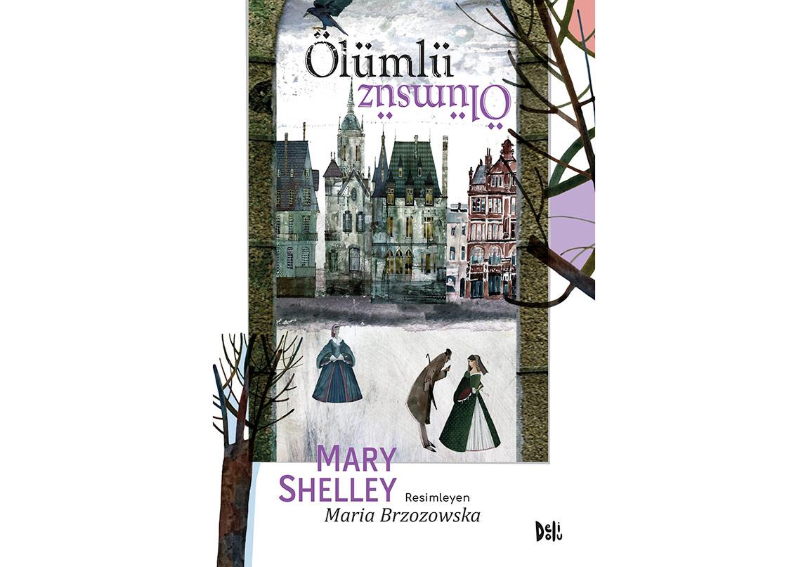 Mary Shelley'den Kült Bir Öykü: Ölümlü Ölümsüz