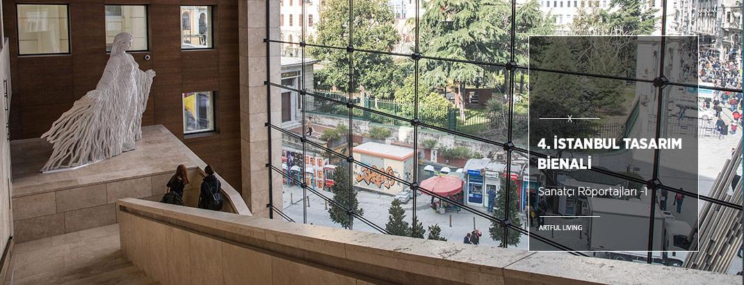 4. İstanbul Tasarım Bienali Sanatçılarına Sorduk -1