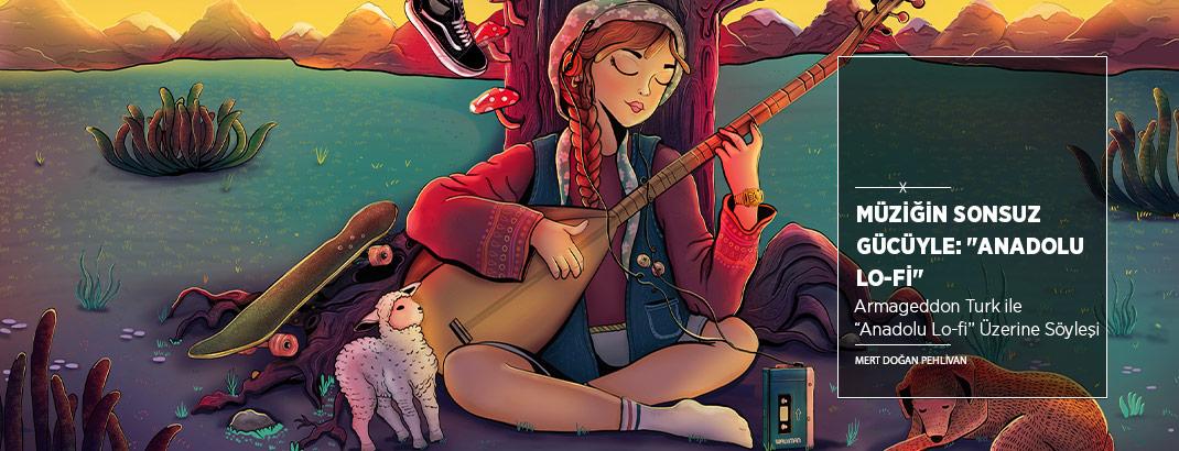 """Müziğin Sonsuz Gücüyle; Güzel ve Umut Dolu Bir Geleceğin Hayaline: """"Anadolu Lo-fi"""""""
