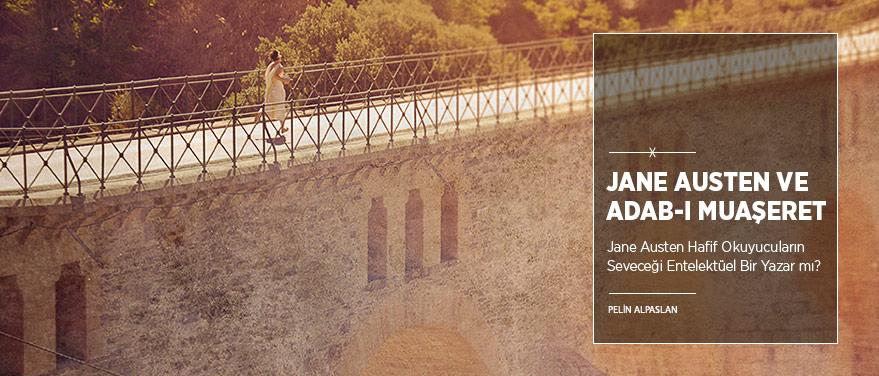 Jane Austen Hafif Okuyucuların Seveceği Entelektüel Bir Yazar mı?
