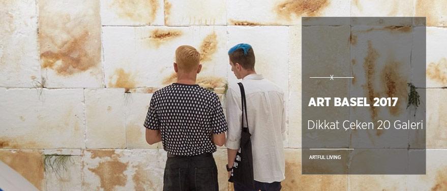 Art Basel 2017'nin Dikkat Çeken 20 Galerisi