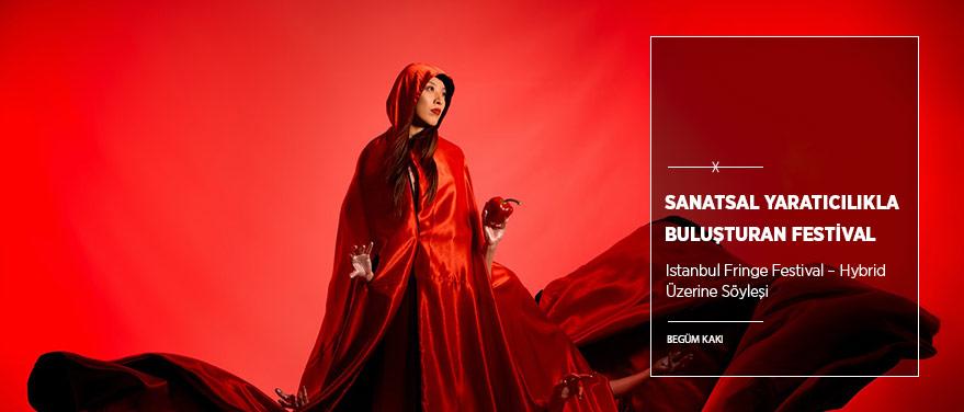 """Sanatsal Yaratıcılıkla Buluşturan Festival: """"Istanbul Fringe Festival – Hybrid"""""""