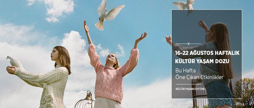 16-22 Ağustos Haftalık Kültür Yaşam Dozu